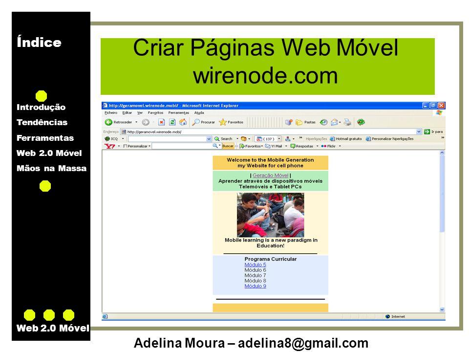 Índice Introdução Tendências Ferramentas Web 2.0 Móvel Mãos na Massa Adelina Moura – adelina8@gmail.com Web 2.0 Móvel Criar Páginas Web Móvel wirenode