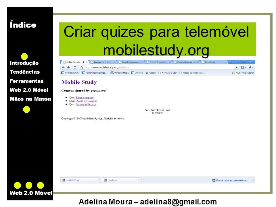 Índice Introdução Tendências Ferramentas Web 2.0 Móvel Mãos na Massa Adelina Moura – adelina8@gmail.com Web 2.0 Móvel Criar quizes para telemóvel mobi