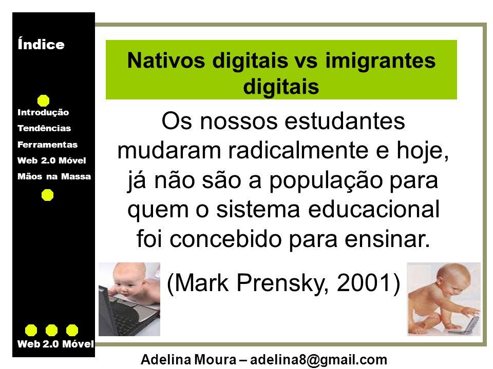 Índice Introdução Tendências Ferramentas Web 2.0 Móvel Mãos na Massa Adelina Moura – adelina8@gmail.com Web 2.0 Móvel Nativos digitais vs imigrantes digitais (Kukulsa-Hulme, 2007; Prensky, 2001; Husband, 2007; Caudill, 2007)