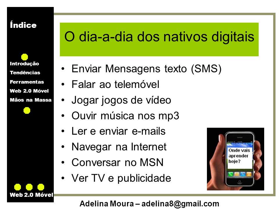 Índice Introdução Tendências Ferramentas Web 2.0 Móvel Mãos na Massa Adelina Moura – adelina8@gmail.com Web 2.0 Móvel Criar quizes para telemóvel mobilestudy.org