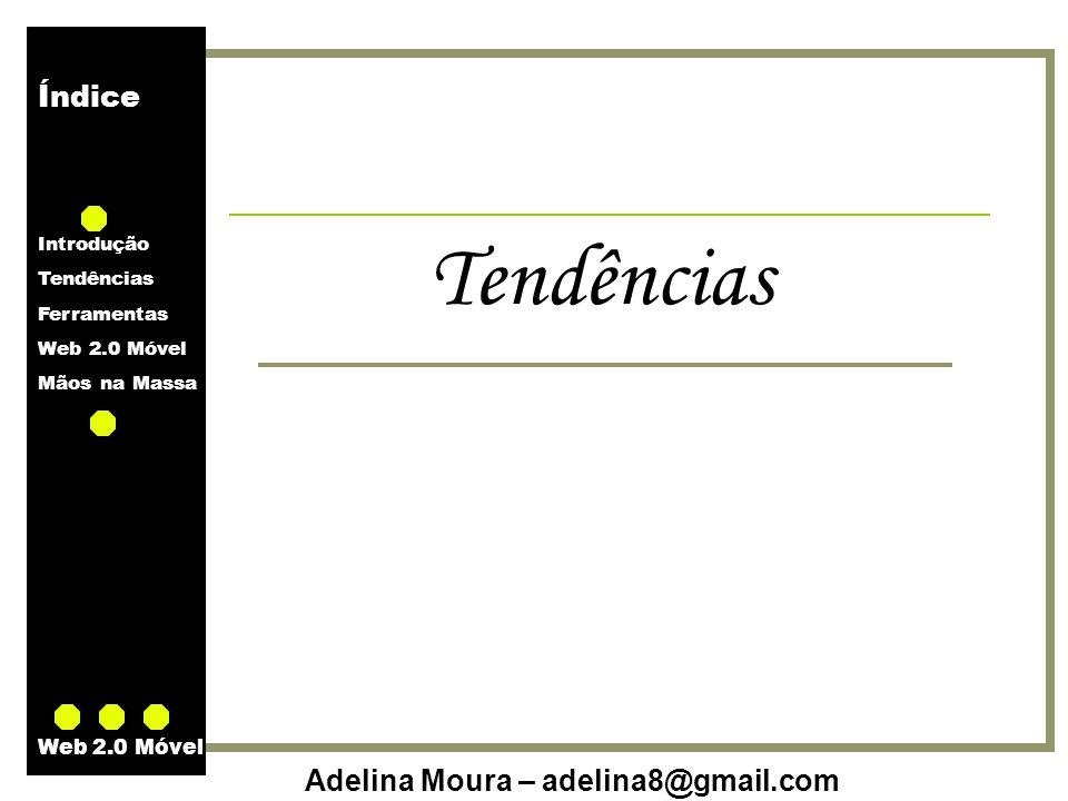 Índice Introdução Tendências Ferramentas Web 2.0 Móvel Mãos na Massa Adelina Moura – adelina8@gmail.com Web 2.0 Móvel Opções m-Learning (Corbeil, J.