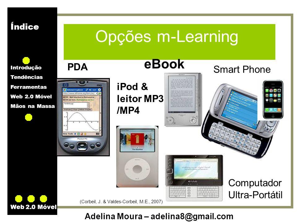 Índice Introdução Tendências Ferramentas Web 2.0 Móvel Mãos na Massa Adelina Moura – adelina8@gmail.com Web 2.0 Móvel Opções m-Learning (Corbeil, J. &