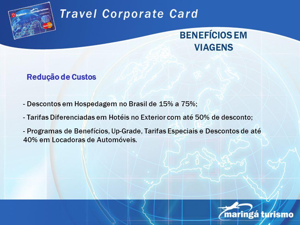 BENEFÍCIOS EM VIAGENS Redução de Custos - Descontos em Hospedagem no Brasil de 15% a 75%; - Tarifas Diferenciadas em Hotéis no Exterior com até 50% de