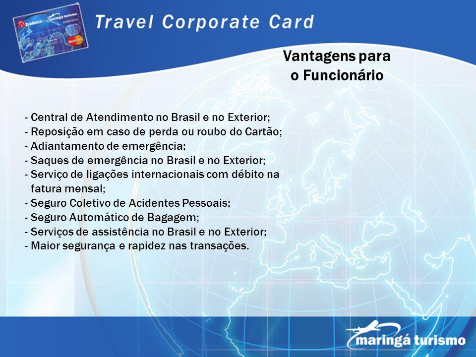 - Central de Atendimento no Brasil e no Exterior; - Reposição em caso de perda ou roubo do Cartão; - Adiantamento de emergência; - Saques de emergênci