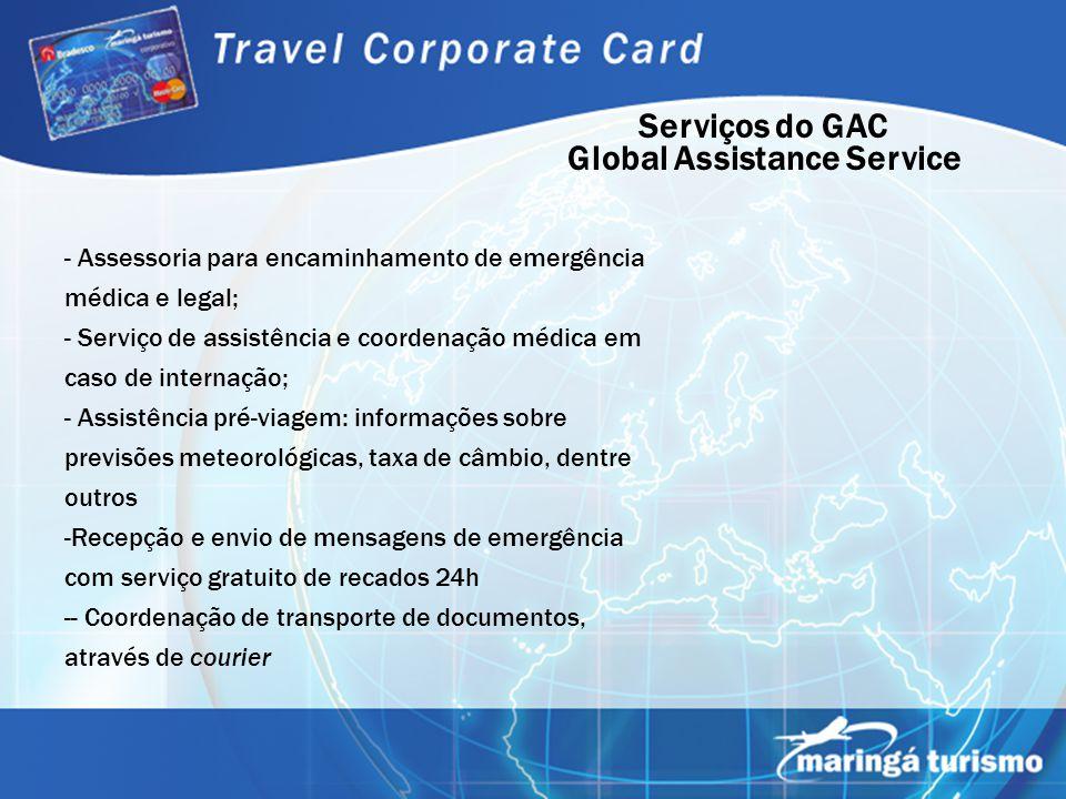 Serviços do GAC Global Assistance Service - Assessoria para encaminhamento de emergência médica e legal; - Serviço de assistência e coordenação médica