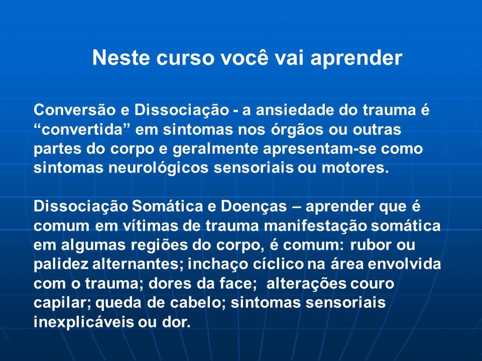 Conversão e Dissociação - a ansiedade do trauma é convertida em sintomas nos órgãos ou outras partes do corpo e geralmente apresentam-se como sintomas neurológicos sensoriais ou motores.