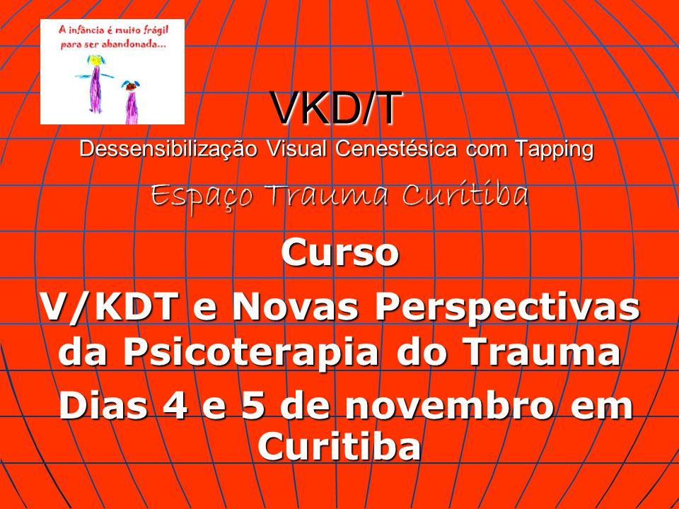 VKD/T Dessensibilização Visual Cenestésica com Tapping Espaço Trauma Curitiba Curso V/KDT e Novas Perspectivas da Psicoterapia do Trauma Dias 4 e 5 de novembro em Curitiba Dias 4 e 5 de novembro em Curitiba