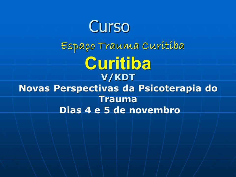 Espaço Trauma Curitiba CuritibaV/KDT Novas Perspectivas da Psicoterapia do Trauma Dias 4 e 5 de novembro Curso