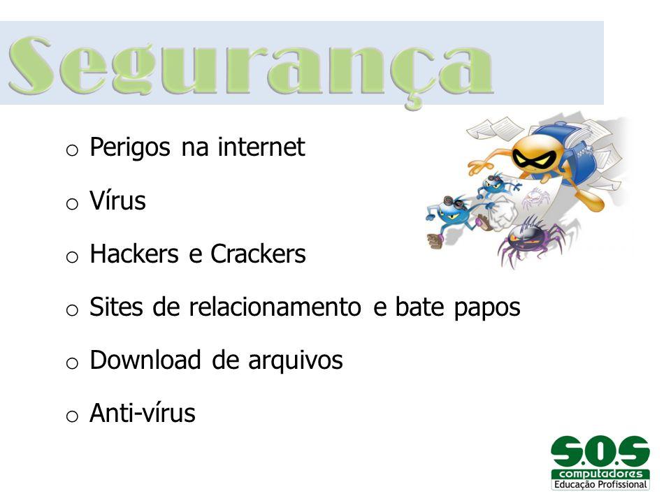 o Perigos na internet o Vírus o Hackers e Crackers o Sites de relacionamento e bate papos o Download de arquivos o Anti-vírus