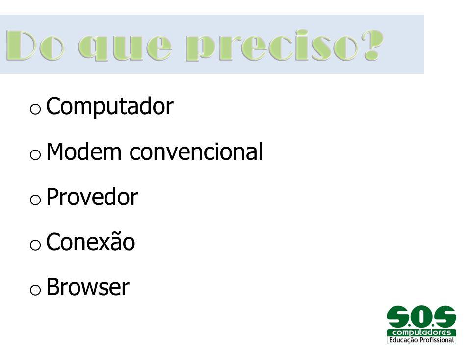 o Computador o Modem convencional o Provedor o Conexão o Browser