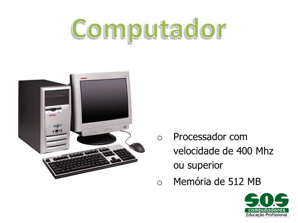 o Processador com velocidade de 400 Mhz ou superior o Memória de 512 MB