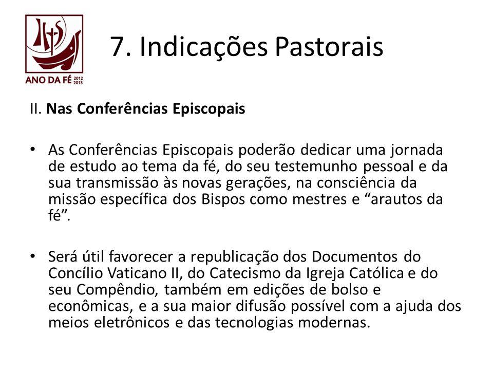 7. Indicações Pastorais II. Nas Conferências Episcopais As Conferências Episcopais poderão dedicar uma jornada de estudo ao tema da fé, do seu testemu