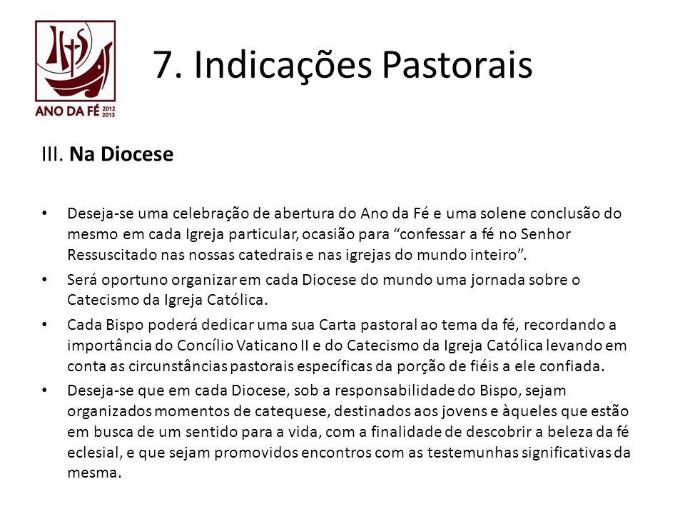 7. Indicações Pastorais III. Na Diocese Deseja-se uma celebração de abertura do Ano da Fé e uma solene conclusão do mesmo em cada Igreja particular, o
