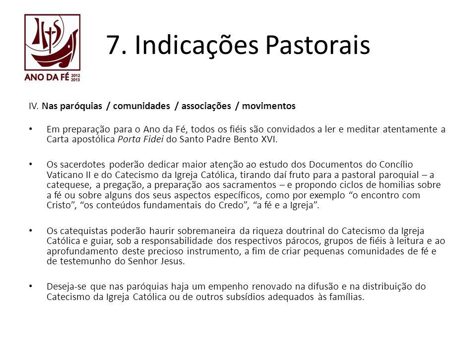 7. Indicações Pastorais IV. Nas paróquias / comunidades / associações / movimentos Em preparação para o Ano da Fé, todos os fiéis são convidados a ler