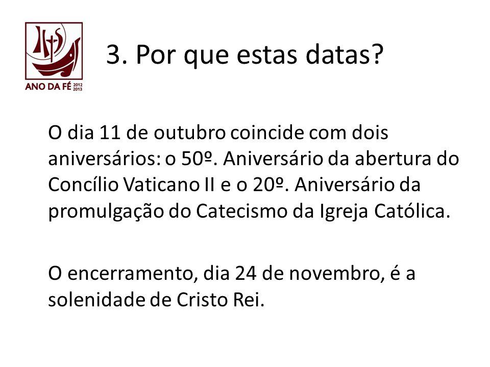 3. Por que estas datas? O dia 11 de outubro coincide com dois aniversários: o 50º. Aniversário da abertura do Concílio Vaticano II e o 20º. Aniversári