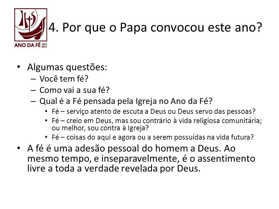 4. Por que o Papa convocou este ano? Algumas questões: – Você tem fé? – Como vai a sua fé? – Qual é a Fé pensada pela Igreja no Ano da Fé? Fé – serviç