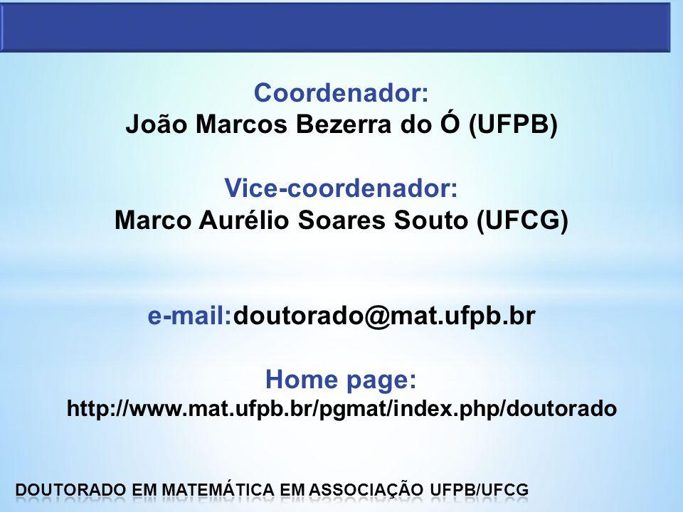 Coordenador: João Marcos Bezerra do Ó (UFPB) Vice-coordenador: Marco Aurélio Soares Souto (UFCG) e-mail:doutorado@mat.ufpb.br Home page: http://www.ma
