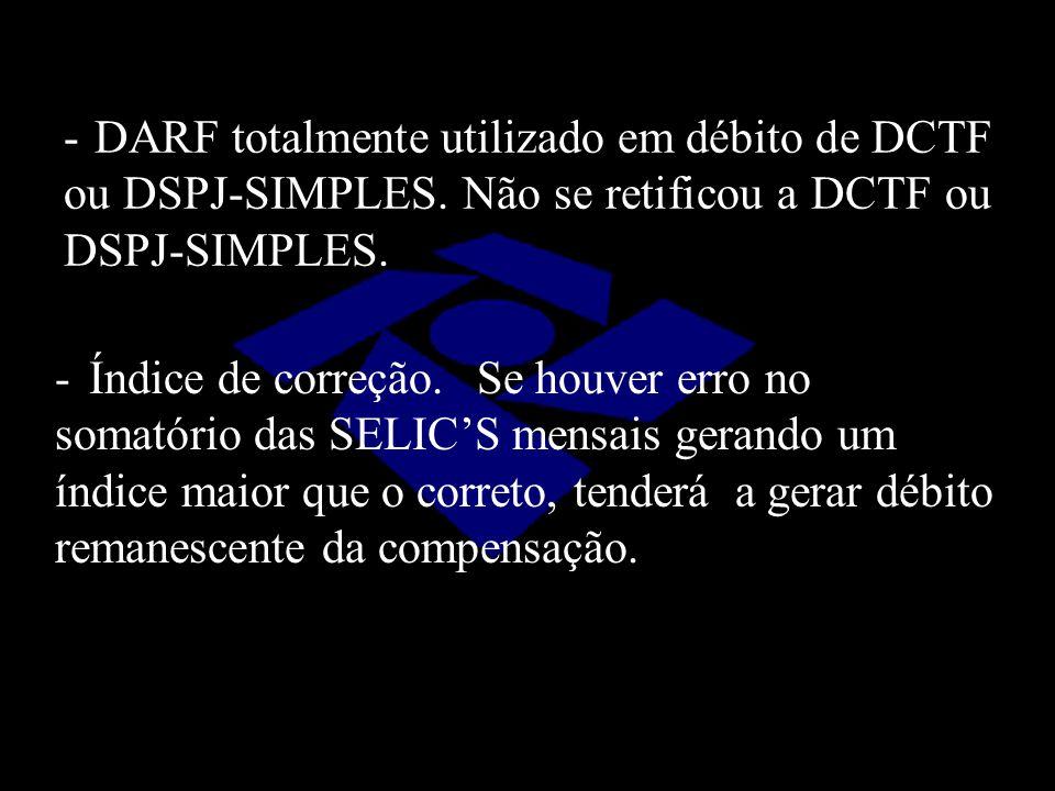 -DARF totalmente utilizado em débito de DCTF ou DSPJ-SIMPLES. Não se retificou a DCTF ou DSPJ-SIMPLES. -Índice de correção.Se houver erro no somatório