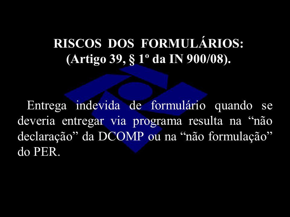 Entrega indevida de formulário quando se deveria entregar via programa resulta na não declaração da DCOMP ou na não formulação do PER. RISCOS DOS FORM