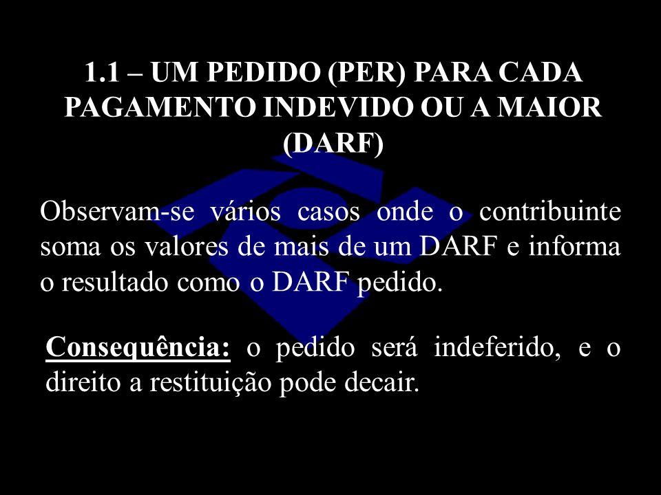 Observam-se vários casos onde o contribuinte soma os valores de mais de um DARF e informa o resultado como o DARF pedido. 1.1 – UM PEDIDO (PER) PARA C