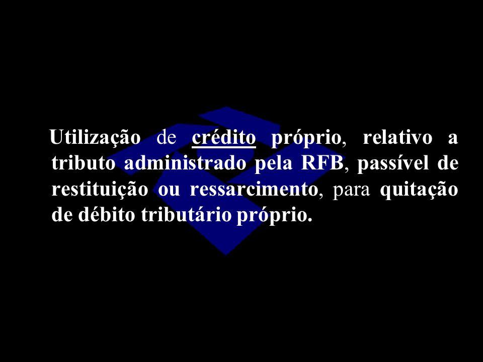 Utilização de crédito próprio, relativo a tributo administrado pela RFB, passível de restituição ou ressarcimento, para quitação de débito tributário