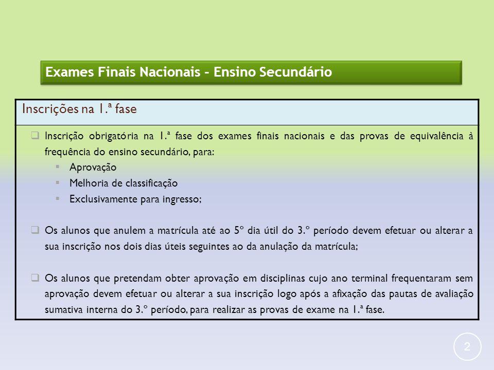 2 Exames Finais Nacionais - Ensino Secundário Inscrições na 1.ª fase Inscrição obrigatória na 1.ª fase dos exames finais nacionais e das provas de equ