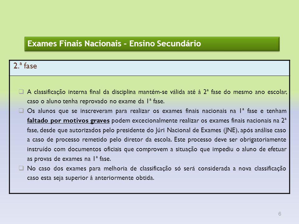 6 Exames Finais Nacionais - Ensino Secundário 2.ª fase A classificação interna final da disciplina mantém-se válida até à 2ª fase do mesmo ano escolar
