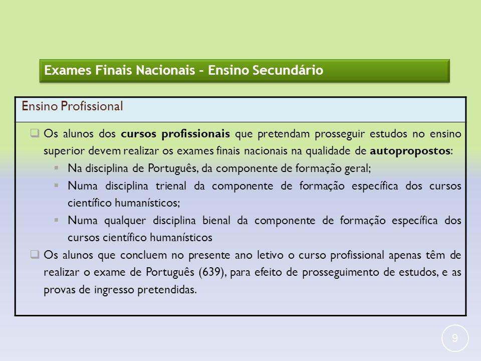 9 Exames Finais Nacionais - Ensino Secundário Ensino Profissional Os alunos dos cursos profissionais que pretendam prosseguir estudos no ensino superi