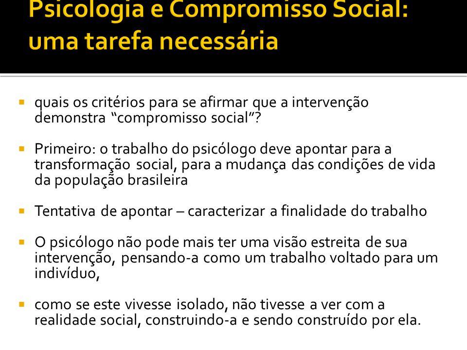 quais os critérios para se afirmar que a intervenção demonstra compromisso social? Primeiro: o trabalho do psicólogo deve apontar para a transformação