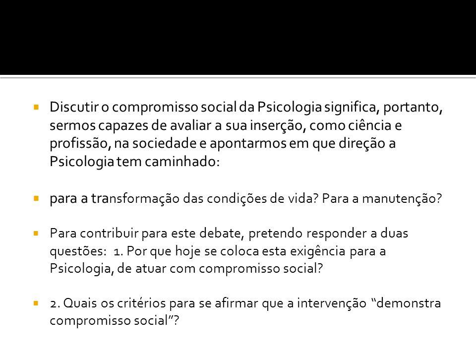 Discutir o compromisso social da Psicologia significa, portanto, sermos capazes de avaliar a sua inserção, como ciência e profissão, na sociedade e ap
