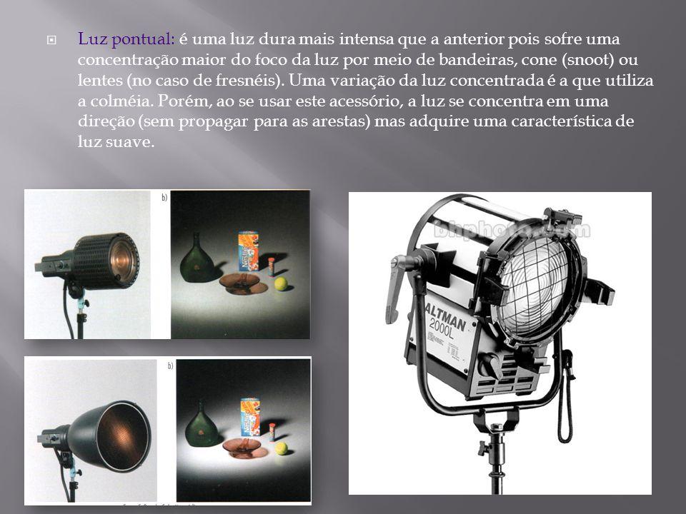 Luz pontual: é uma luz dura mais intensa que a anterior pois sofre uma concentração maior do foco da luz por meio de bandeiras, cone (snoot) ou lentes (no caso de fresnéis).