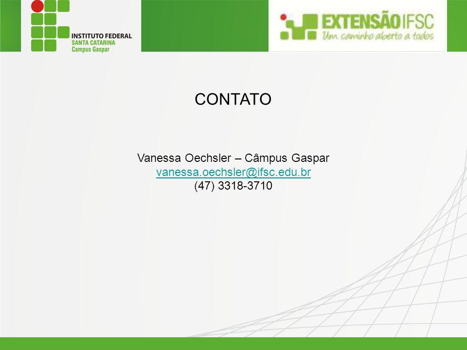 CONTATO Vanessa Oechsler – Câmpus Gaspar vanessa.oechsler@ifsc.edu.br (47) 3318-3710