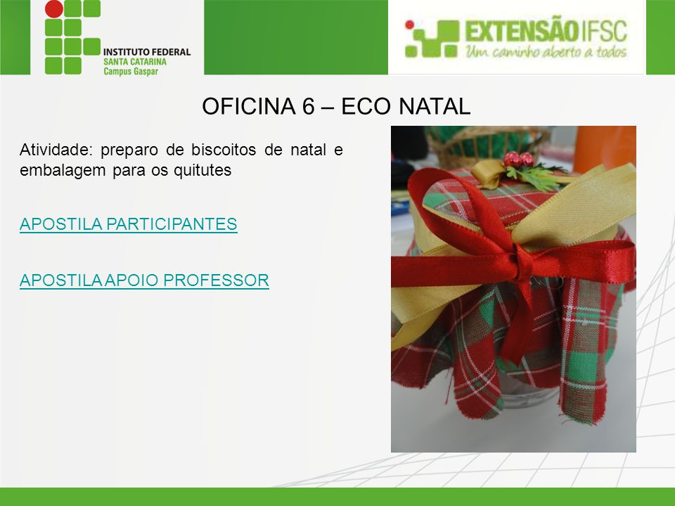 OFICINA 6 – ECO NATAL Atividade: preparo de biscoitos de natal e embalagem para os quitutes APOSTILA PARTICIPANTES APOSTILA APOIO PROFESSOR