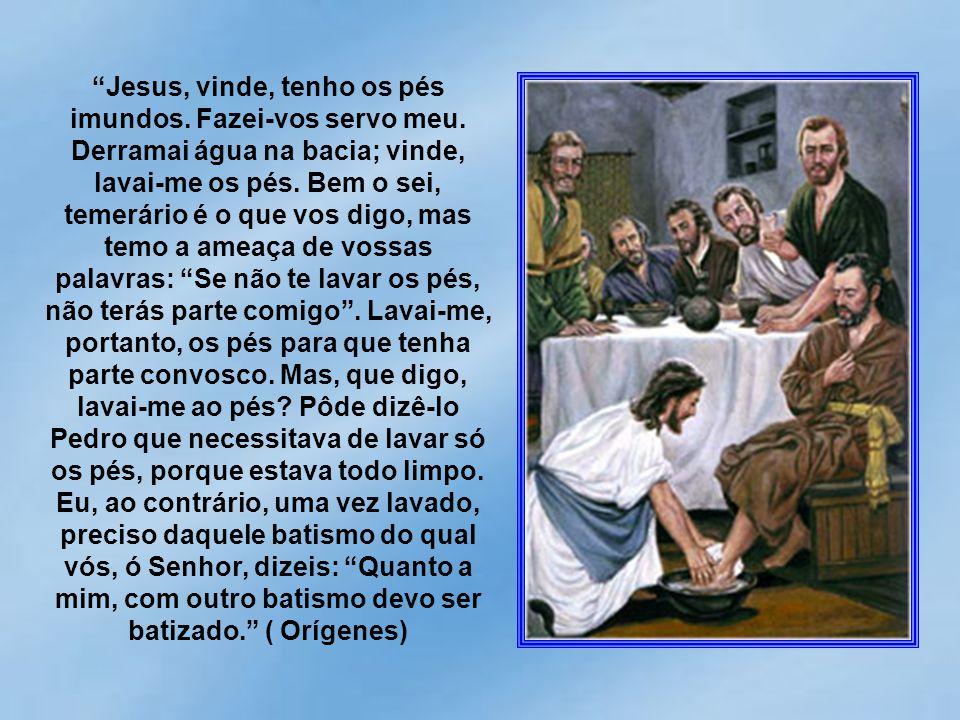 Senhor, queres lavar-me os pés!... Jamais me lavarás os pés!... Respondeu-lhe Jesus: Se eu não tos lavar, não terás parte comigo.