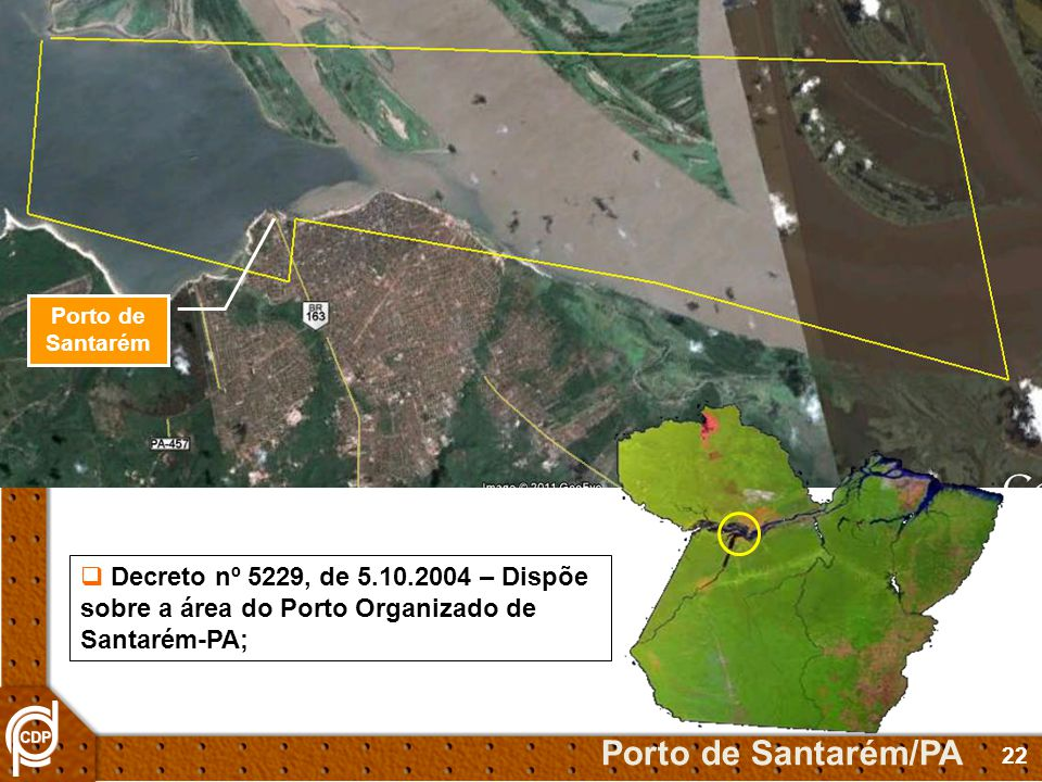 22 Porto de Santarém Porto de Santarém/PA Decreto nº 5229, de 5.10.2004 – Dispõe sobre a área do Porto Organizado de Santarém-PA; Porto de Santarém