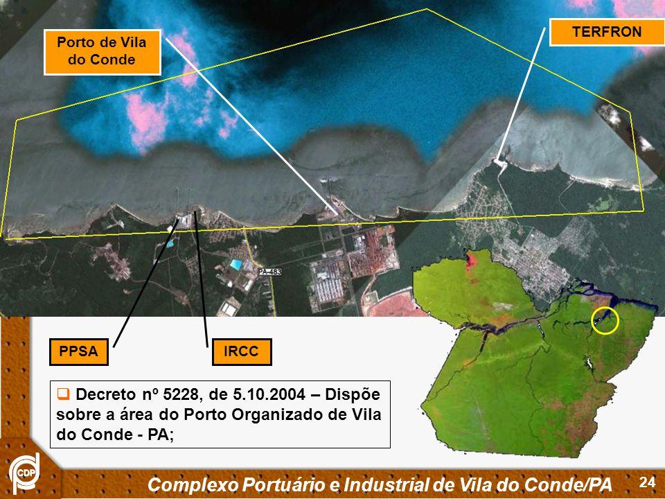 24 Complexo Portuário e Industrial de Vila do Conde/PA Decreto nº 5228, de 5.10.2004 – Dispõe sobre a área do Porto Organizado de Vila do Conde - PA;