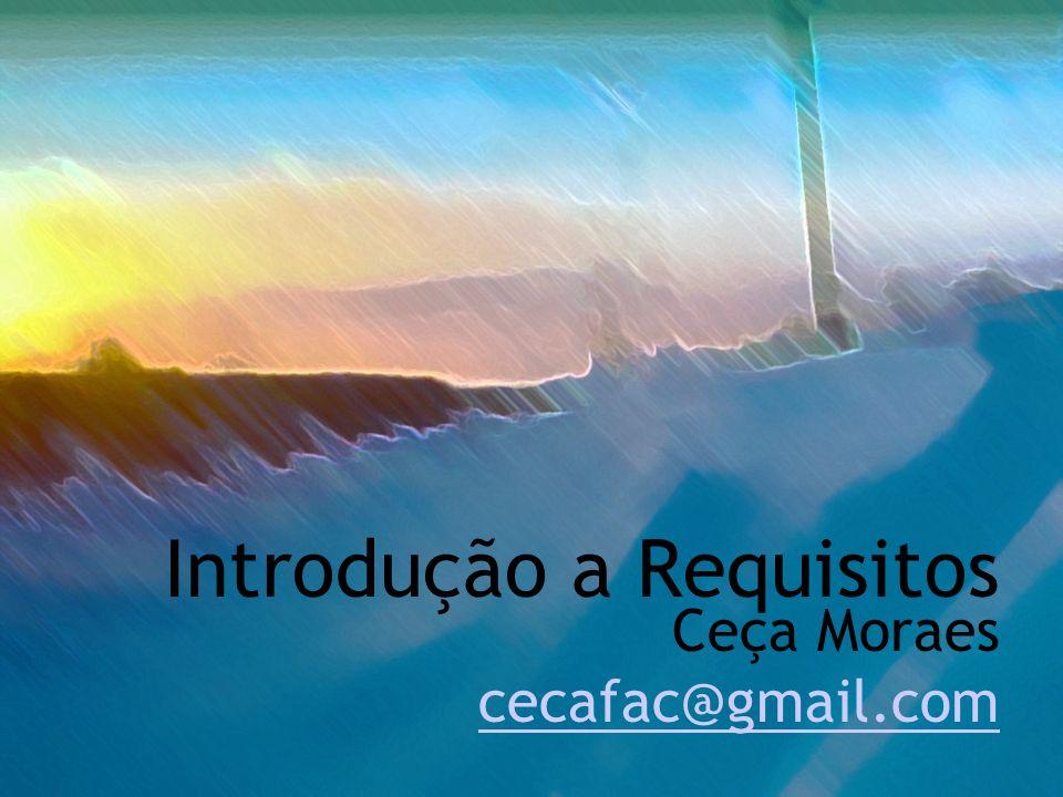 Introdução a Requisitos Ceça Moraes cecafac@gmail.com