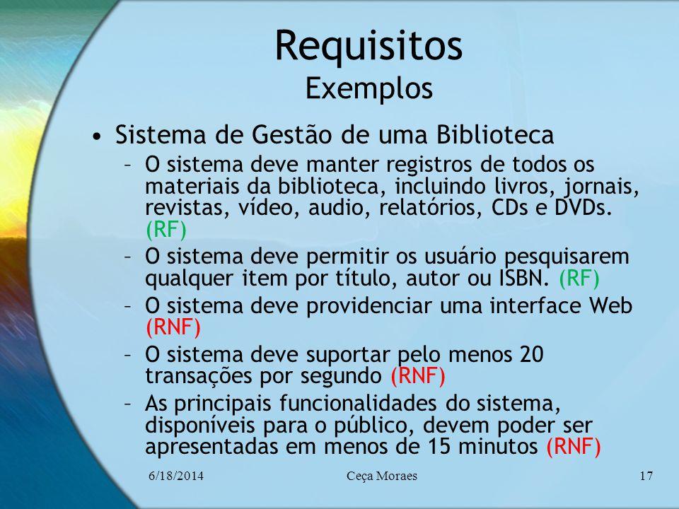 6/18/2014Ceça Moraes17 Requisitos Exemplos Sistema de Gestão de uma Biblioteca –O sistema deve manter registros de todos os materiais da biblioteca, i