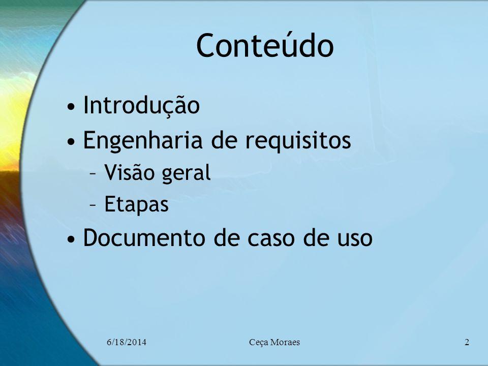 6/18/2014Ceça Moraes2 Conteúdo Introdução Engenharia de requisitos –Visão geral –Etapas Documento de caso de uso
