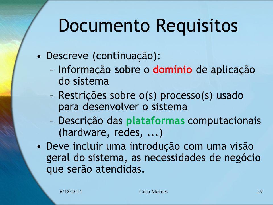 6/18/2014Ceça Moraes29 Documento Requisitos Descreve (continuação): –Informação sobre o domínio de aplicação do sistema –Restrições sobre o(s) process