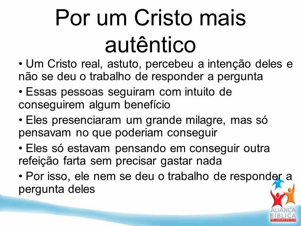Por um Cristo mais autêntico Um Cristo real, astuto, percebeu a intenção deles e não se deu o trabalho de responder a pergunta Essas pessoas seguiram