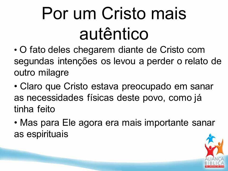 Por um Cristo mais autêntico O fato deles chegarem diante de Cristo com segundas intenções os levou a perder o relato de outro milagre Claro que Crist