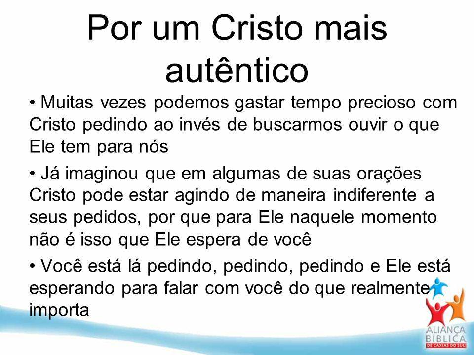 Por um Cristo mais autêntico Muitas vezes podemos gastar tempo precioso com Cristo pedindo ao invés de buscarmos ouvir o que Ele tem para nós Já imagi