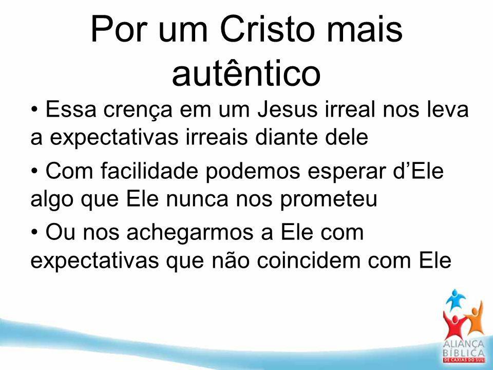 Por um Cristo mais autêntico Essa crença em um Jesus irreal nos leva a expectativas irreais diante dele Com facilidade podemos esperar dEle algo que E