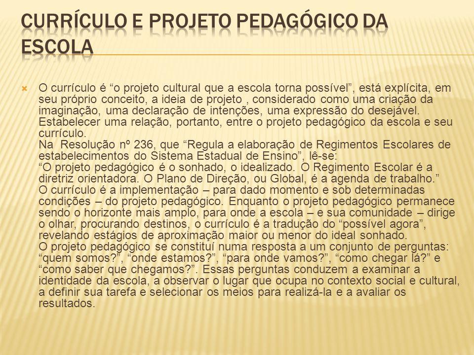 O currículo é o projeto cultural que a escola torna possível, está explícita, em seu próprio conceito, a ideia de projeto, considerado como uma criação da imaginação, uma declaração de intenções, uma expressão do desejável.