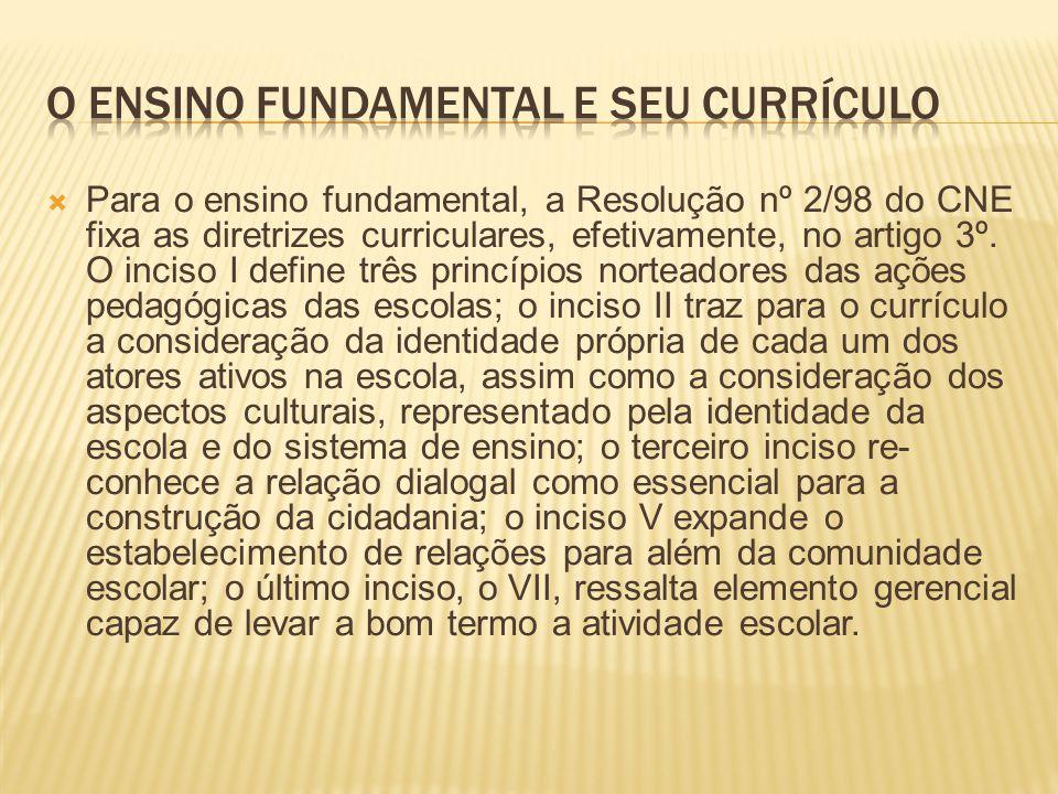 Para o ensino fundamental, a Resolução nº 2/98 do CNE fixa as diretrizes curriculares, efetivamente, no artigo 3º.