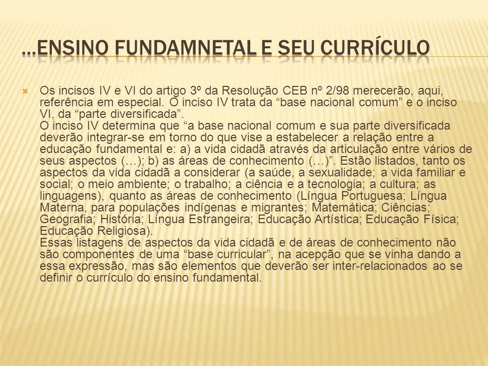 Os incisos IV e VI do artigo 3º da Resolução CEB nº 2/98 merecerão, aqui, referência em especial.