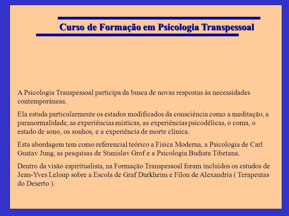 Curso de Formação em Psicologia Transpessoal A Psicologia Transpessoal participa da busca de novas respostas às necessidades contemporâneas. Ela estud