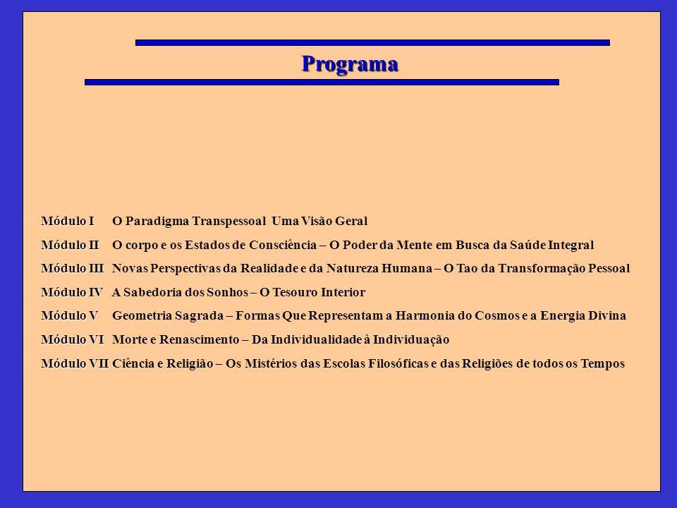 Programa Módulo I Módulo I O Paradigma Transpessoal Uma Visão Geral Módulo II Módulo II O corpo e os Estados de Consciência – O Poder da Mente em Busc