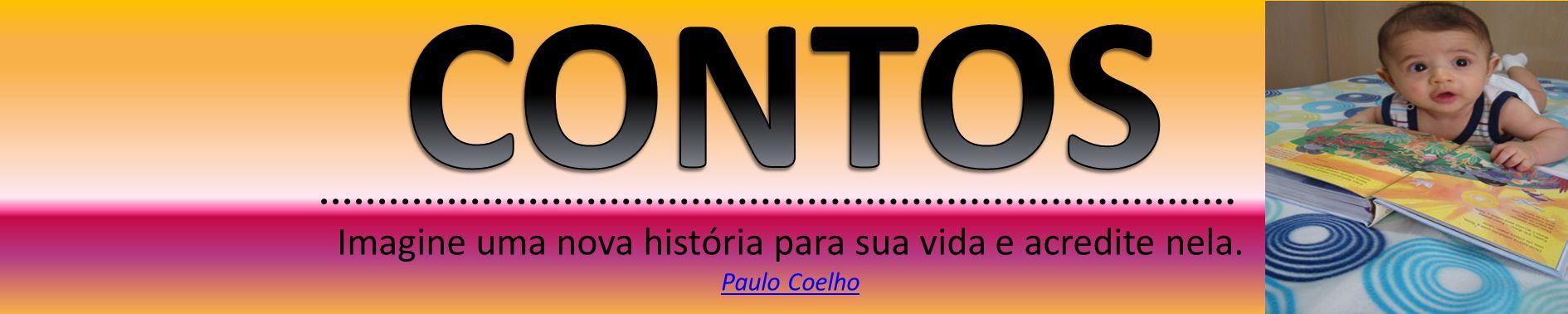 Imagine uma nova história para sua vida e acredite nela. Paulo Coelho Paulo Coelho